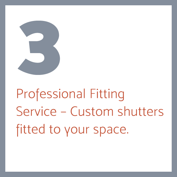 Step 3: Professional Fitting Service – Custom shutters fitted to your space